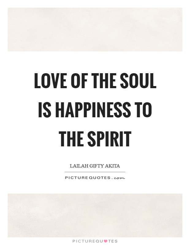 Love of the soul is happiness to the spirit Picture Quote #1