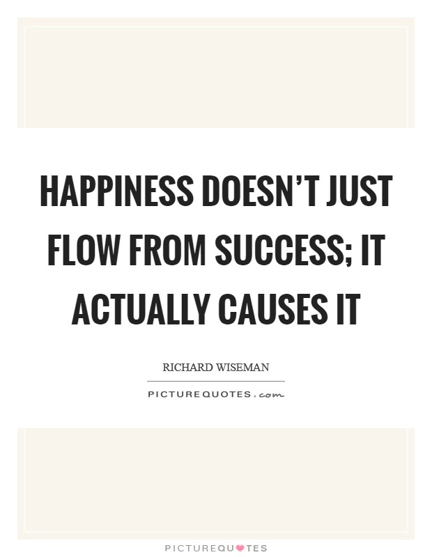 Happiness doesn't just flow from success; it actually causes it Picture Quote #1