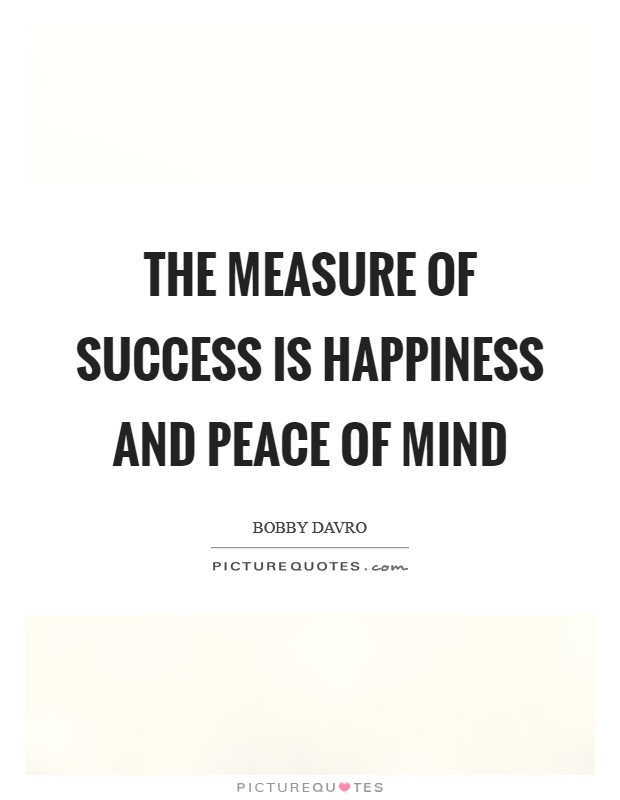 The measure of success is happiness and peace of mind Picture Quote #1