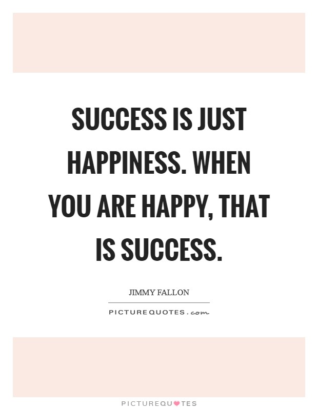Success is just happiness. When you are happy, that is success Picture Quote #1