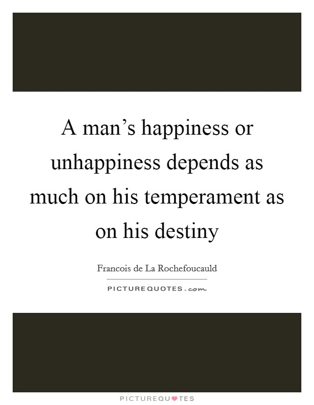 A man's happiness or unhappiness depends as much on his temperament as on his destiny Picture Quote #1