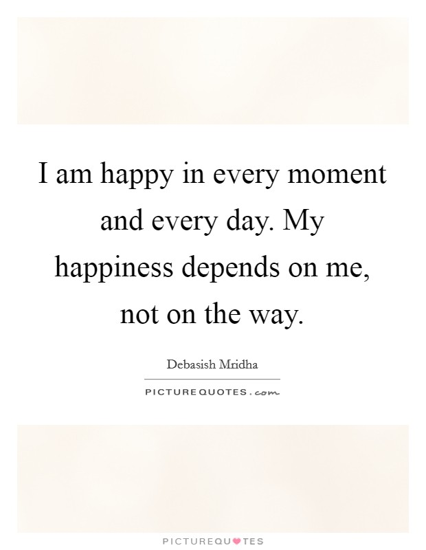 I Am Happy Quotes And Sayings I am happy in every mo...