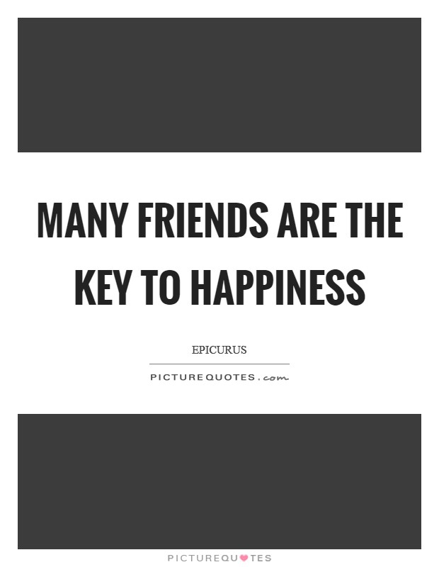 Many friends are the key to happiness Picture Quote #1