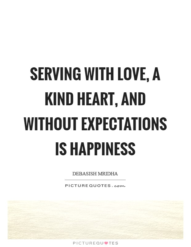 Serving with love, a kind heart, and without expectations is happiness Picture Quote #1