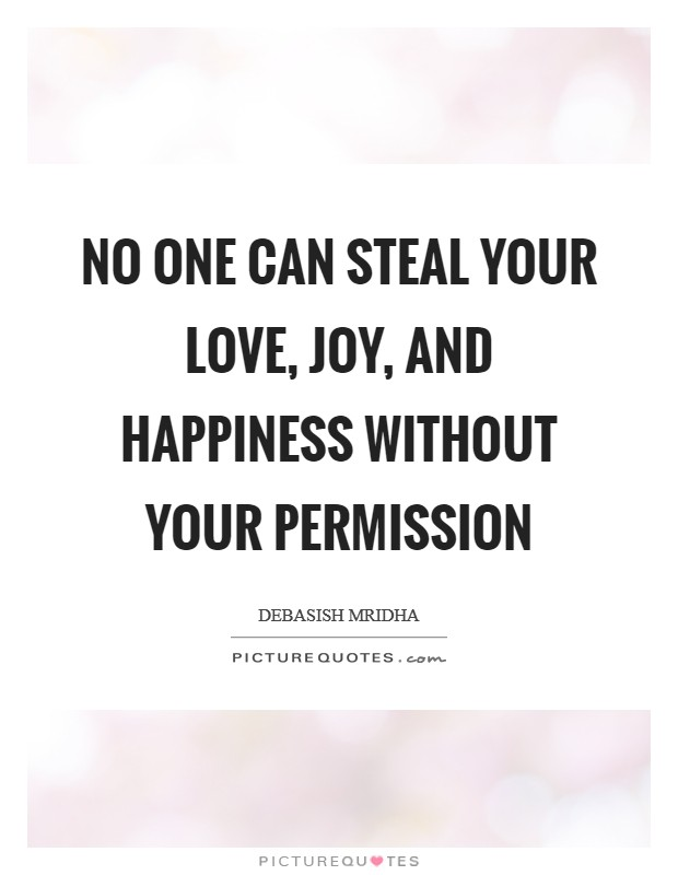 No one can steal your love, joy, and happiness without your permission Picture Quote #1