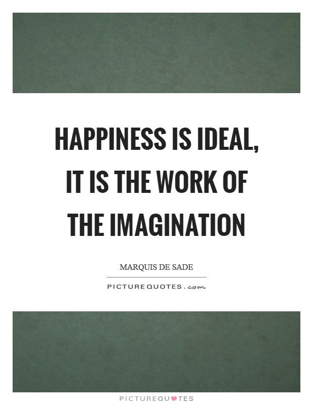 Happiness is ideal, it is the work of the imagination Picture Quote #1