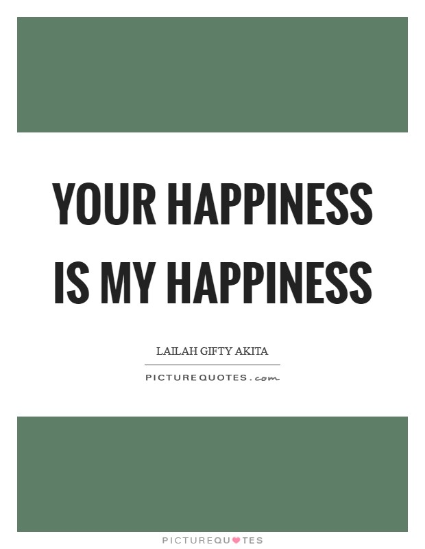 Your happiness is my happiness Picture Quote #1