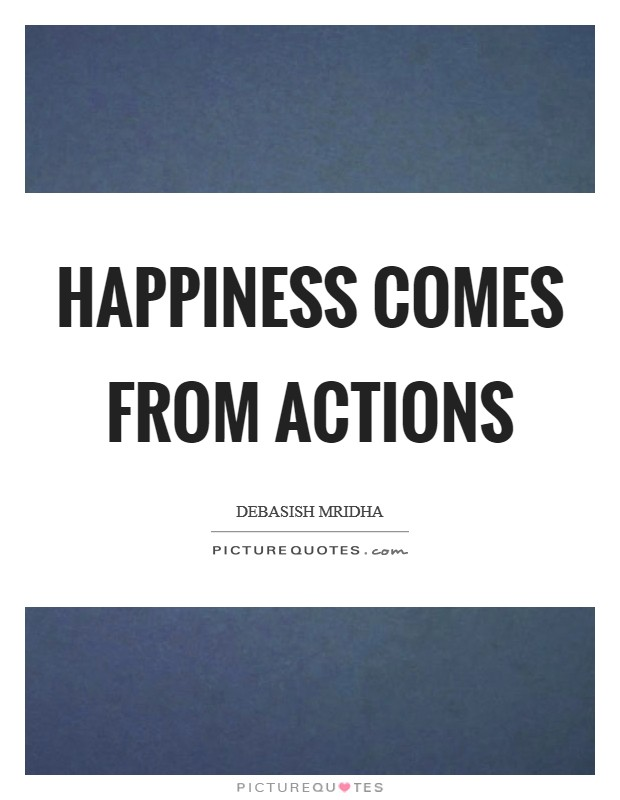 Happiness comes from actions Picture Quote #1