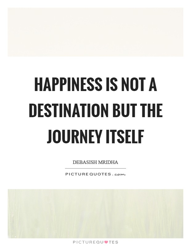 Happiness is not a destination but the journey itself Picture Quote #1