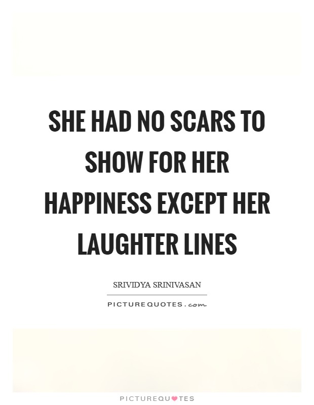 She had no scars to show for her happiness except her ...