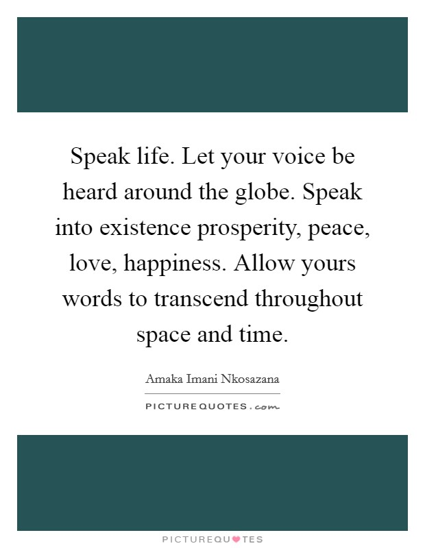 Let Your Voice Be Heard Around The Globe. Speak Into Existence Prosperity,  Peace, Love, Happiness. Allow Yours Words To Transcend Throughout Space And  Time.