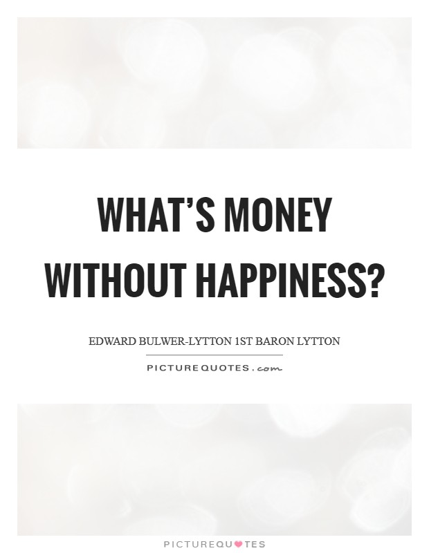 What's money without happiness? Picture Quote #1
