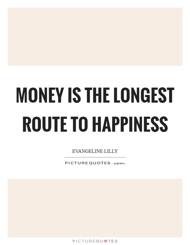 Money is the longest route to happiness Picture Quote #1