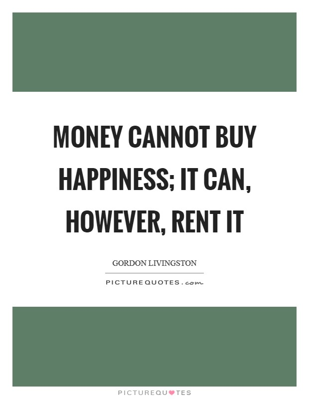 Money cannot buy happiness; it can, however, rent it Picture Quote #1