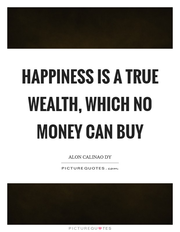 Happiness is a true wealth, which no money can buy Picture Quote #1