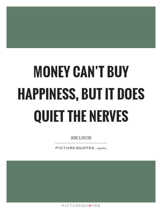Money can't buy happiness, but it does quiet the nerves Picture Quote #1