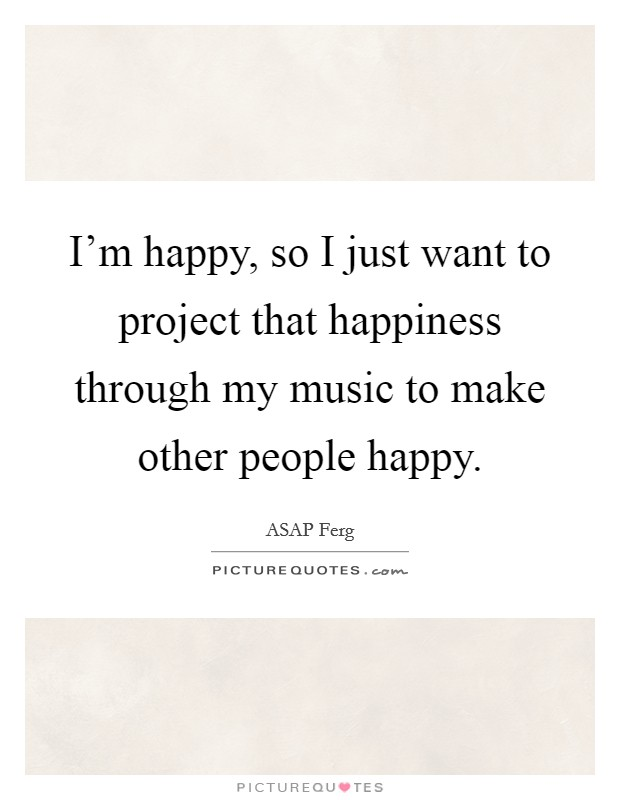 i m happy so i just want to project that happiness through my rh picturequotes com
