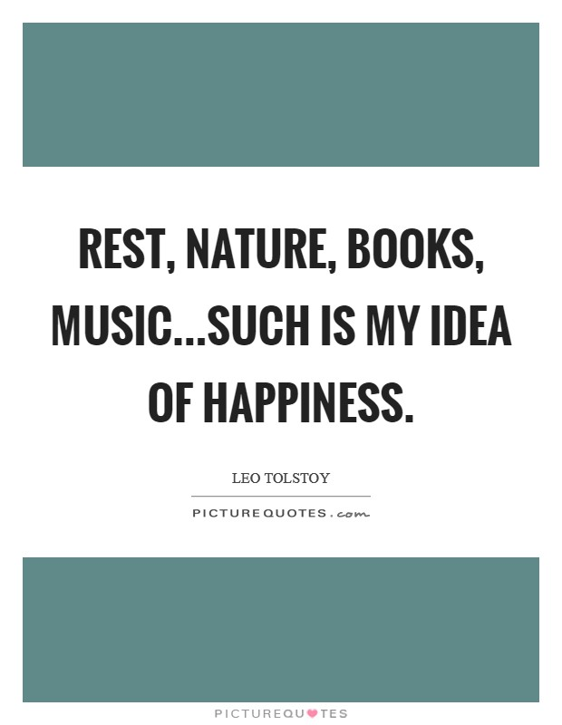 Rest, nature, books, music...such is my idea of happiness Picture Quote #1