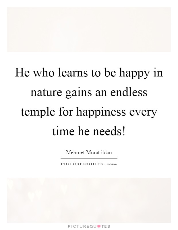 He who learns to be happy in nature gains an endless temple for happiness every time he needs! Picture Quote #1