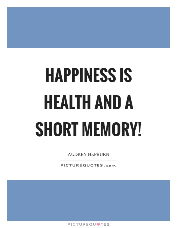 Happiness is health and a short memory! Picture Quote #1