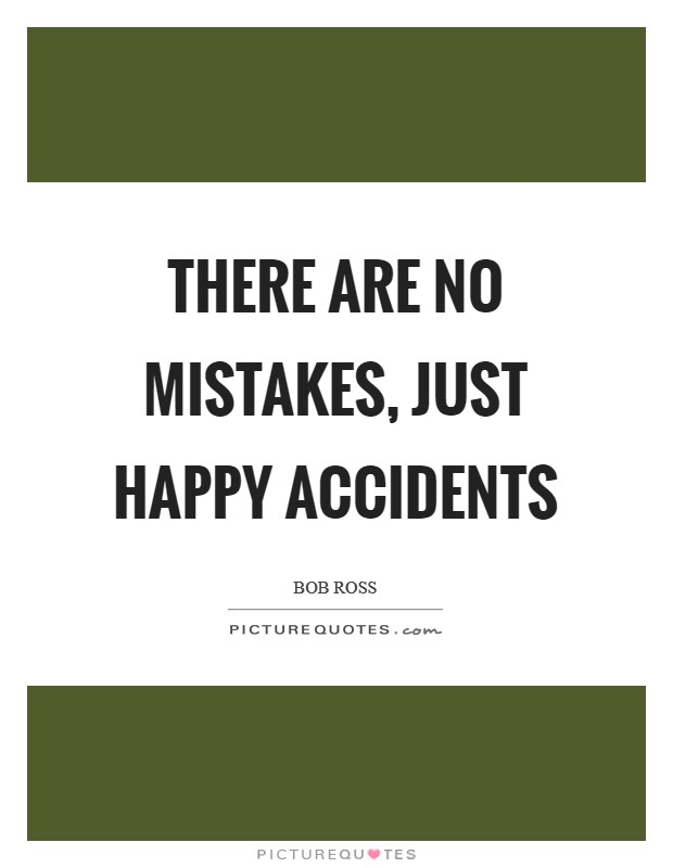 There are no mistakes, just happy accidents Picture Quote #1
