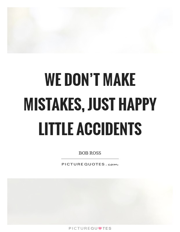 We don't make mistakes, just happy little accidents Picture Quote #1
