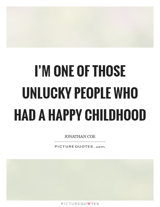 I'm one of those unlucky people who had a happy childhood Picture Quote #1