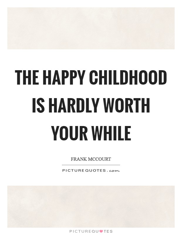 The happy childhood is hardly worth your while Picture Quote #1