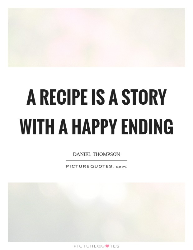 A recipe is a story with a happy ending Picture Quote #1