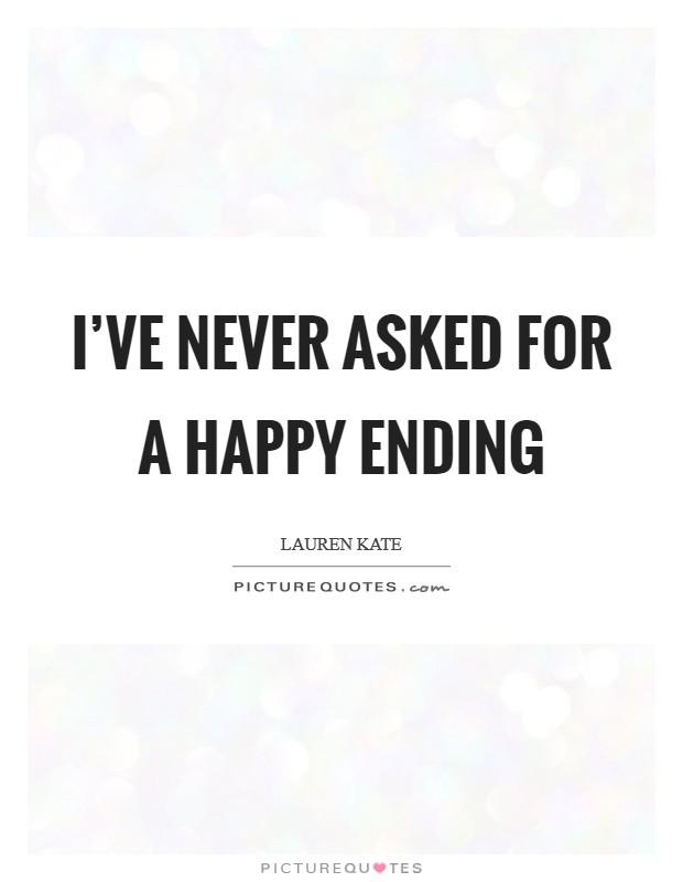 I've never asked for a happy ending Picture Quote #1