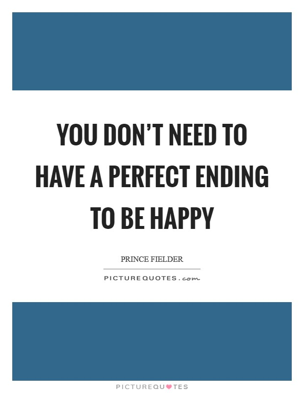 You don't need to have a perfect ending to be happy Picture Quote #1