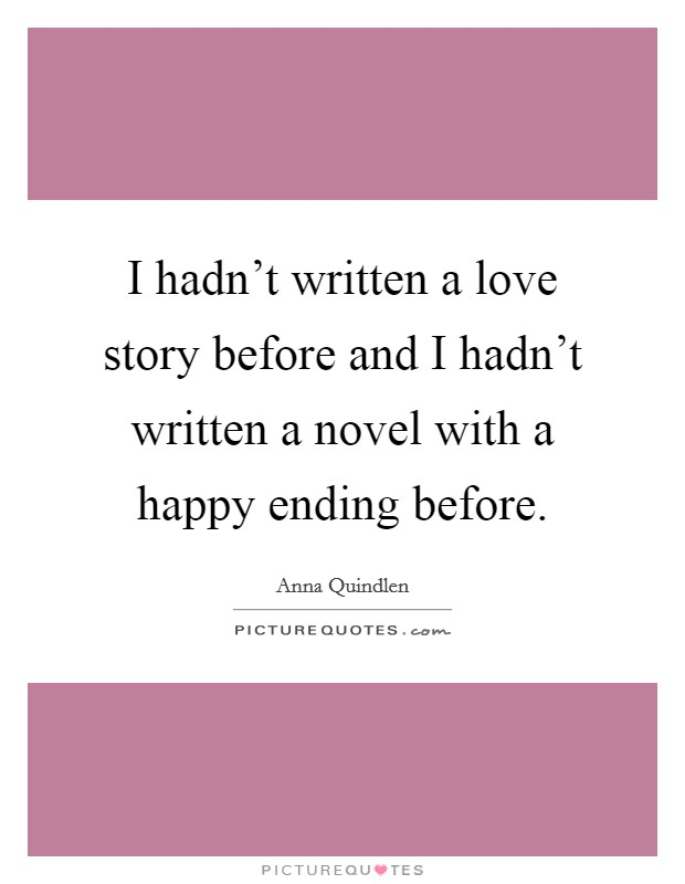 I hadn't written a love story before and I hadn't written a novel with a happy ending before Picture Quote #1