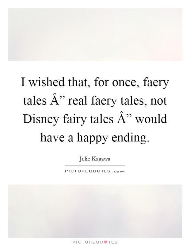 "I wished that, for once, faery tales "" real faery tales, not Disney fairy tales "" would have a happy ending. Picture Quote #1"