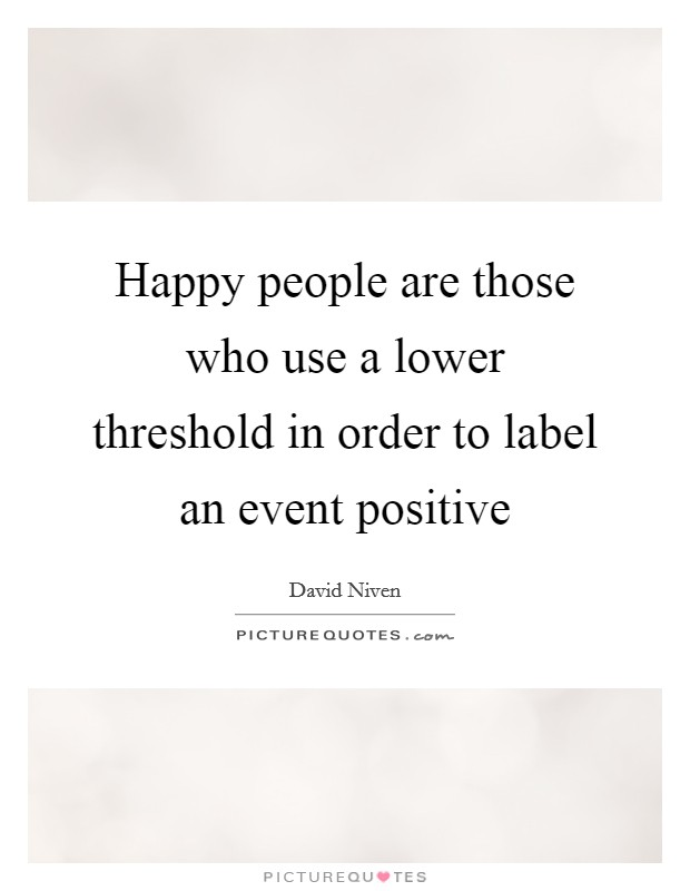 Happy people are those who use a lower threshold in order to label an event positive Picture Quote #1