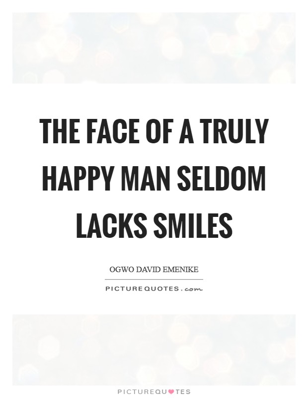 The face of a truly happy man seldom lacks smiles Picture Quote #1