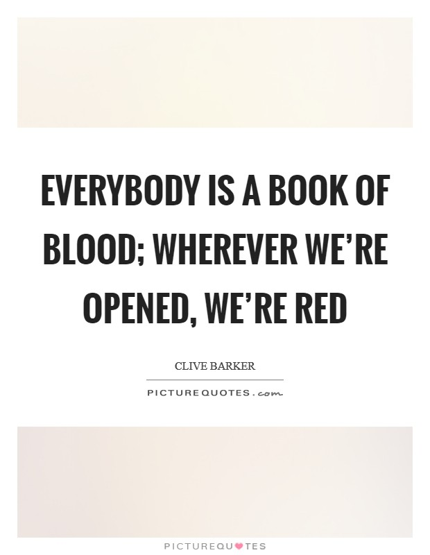 Everybody is a book of blood; wherever we're opened, we're red Picture Quote #1