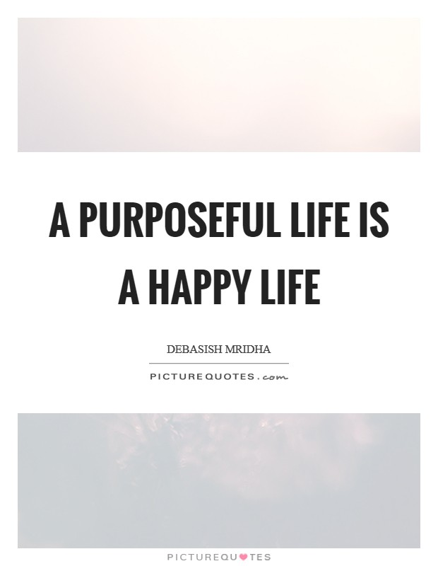 A purposeful life is a happy life Picture Quote #1