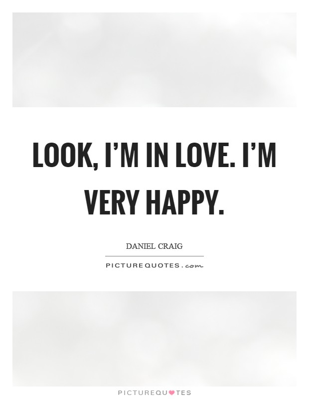 Look, I'm in love. I'm very happy Picture Quote #1