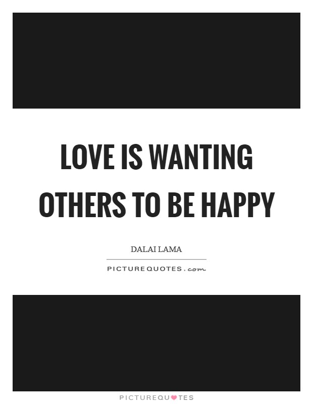 Love is wanting others to be happy Picture Quote #1