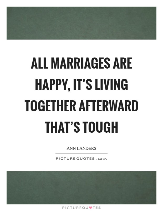All marriages are happy, it's living together afterward that's tough Picture Quote #1