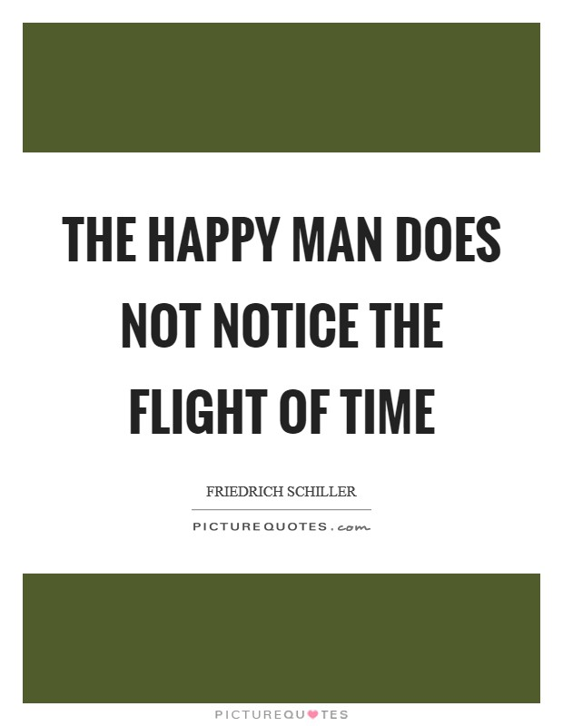 The happy man does not notice the flight of time Picture Quote #1