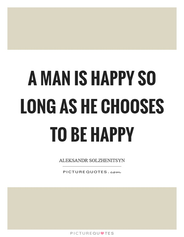 A man is happy so long as he chooses to be happy Picture Quote #1