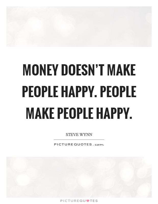 Money doesn't make people happy. People make people happy Picture Quote #1