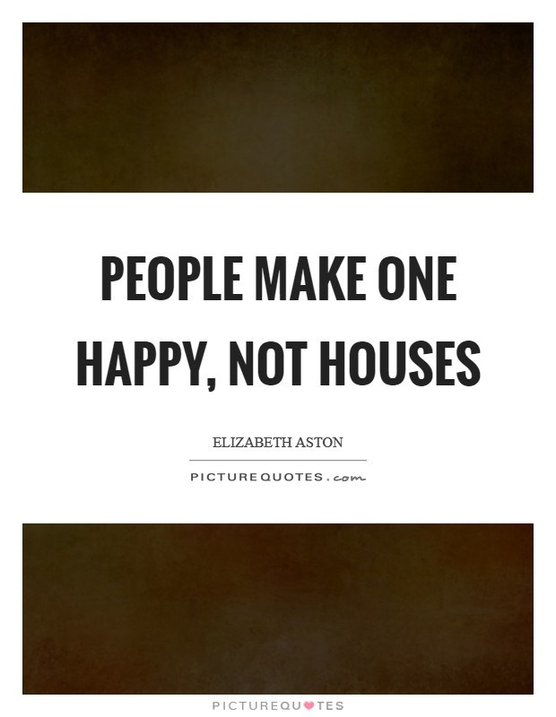 People make one happy, not houses Picture Quote #1