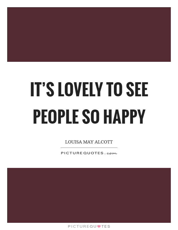 It's lovely to see people so happy Picture Quote #1