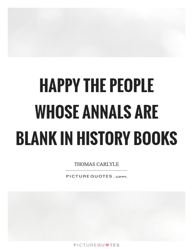 Happy the people whose annals are blank in history books Picture Quote #1