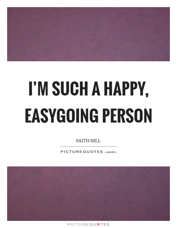 I'm such a happy, easygoing person Picture Quote #1