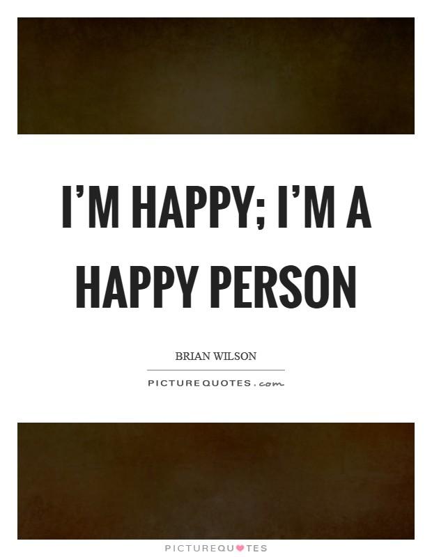 I'm happy; I'm a happy person Picture Quote #1
