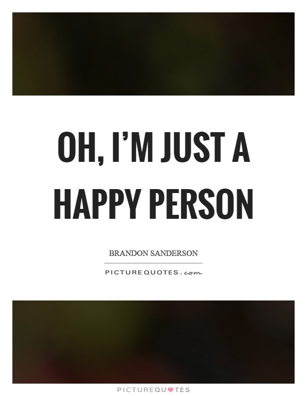 Oh, I'm just a happy person Picture Quote #1
