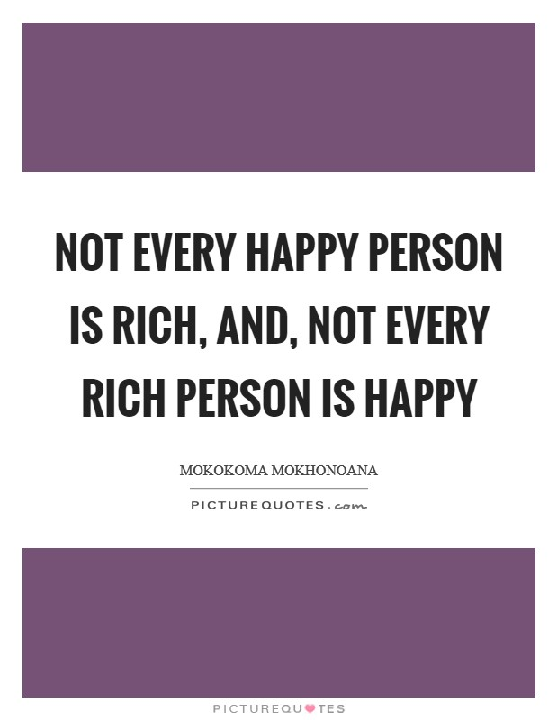 the wealthy are not necessarily happy While you might think that there are certain things that make you happy (or could make you happy if you had them), research has shown that there are certain common traits amongst happy people --- and it is not necessarily what you might have thought.